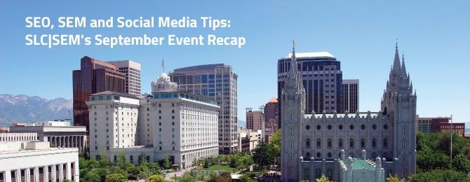 SEO, SEM and Social Media Tips: SLC SEM's September Event Recap